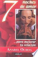 Libro de 7 Noches De Amor… Para Mejorar Tu Relacion/7 Nights Of Passion To Rekindle Your Relationship