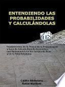 Libro de Entendiendo Las Probabilidades Y CalculÁndolas: Fundamentos De La Teoría De La Probabilidad Y Guía De Cálculo Para Principiantes, Con Aplicaciones En Los Juegos De Azar Y En La Vida Cotidiana