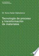 Libro de Tecnología De Proceso Y Transformación De Materiales