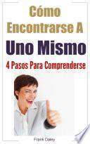 Libro de Cómo Encontrarse A Uno Mismo: 4 Pasos Para Comprenderse.