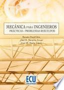 Libro de Mecánica Para Ingenieros. Prácticas Y Problemas Resueltos