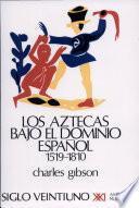 Libro de Los Aztecas Bajo El Dominio Español (1519 1810)