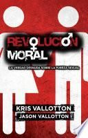 Libro de Revolucion Moral: La Verdad Desnuda Sobre La Pureza Sexual