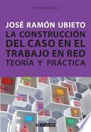 Libro de La Construcción Del Caso En El Trabajo En Red