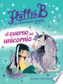 Libro de Hattie B. La Veterinaria Mágica. El Cuerno Del Unicornio