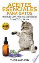 Libro de Aceites Esenciales Para Gatos: Recetas Con Aceites Esenciales, Usos Y Cuidados