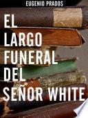 Libro de El Largo Funeral Del Señor White