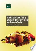 Libro de Redes Comunitarias Y Avances De SupervisiÓn En Trabajo Social