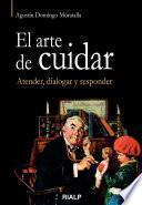 Libro de El Arte De Cuidar : Atender, Dialogar Y Responder