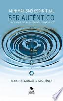 Libro de Minimalismo Espiritual. Ser Auténtico Es Descubrir Que El Sufrimiento Es Una Ilusión