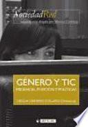 Libro de Género Y Tic. Presencia, Posición Y Políticas