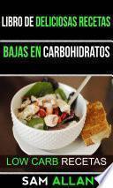 Libro de Libro De Deliciosas Recetas Bajas En Carbohidratos (low Carb Recetas)