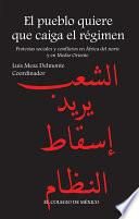 Libro de El Pueblo Quiere Que Caiga El Régimen. Protestas Sociales Y Conflictos En África Del Norte Y En Medio Oriente