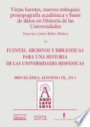Libro de Viejas Fuentes, Nuevos Enfoques: Prosopografía Académica Y Bases De Datos En Historia De Las Universidades