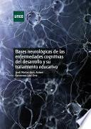 Libro de Bases NeurolÓgicas De Las Enfermedades Cognitivas Del Desarrollo Y Su Tratamiento Educativo