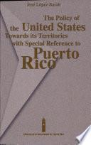 Libro de The Policy Of The United States Towards Its Territories With Special Reference To Puerto Rico