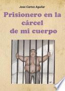 Libro de Prisionero En La Cárcel De Mi Cuerpo