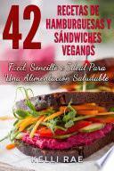 Libro de 42 Recetas De Hamburguesas Y Sándwiches Veganos: Fácil, Sencillo E Ideal Para Una Alimentación Saludable