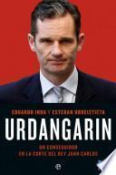 Libro de Urdangarin. Un Conseguidor En La Corte Del Rey Juan Carlos