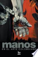 Libro de Manos En El Arte Colombiano