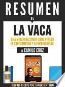 Libro de Resumen De  La Vaca: Una Metafora Sobre Como Vencer El Conformismo Y La Mediocridad   De Camilo Cruz