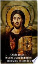 Libro de Cristo Jesús: Muchos Son Llamados; Pocos Los Escogidos.
