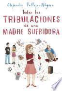 Libro de Todas Las Tribulaciones De Una Madre Sufridora