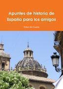 Libro de Apuntes De Historia De Espana Para Los Amigos