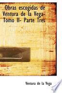 Libro de Obras Escogidas De Ventura De La Vega  Tomo Ii  Parte Tres