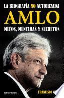 Libro de Amlo. Mitos, Mentiras Y Secretos