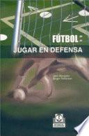 Libro de FÚtbol. Jugar En Defensa