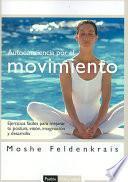 Libro de Autoconciencia Por El Movimiento : Ejercicios Fáciles Para Mejorar Tu Postura, Visión, Imaginación Y Desarrollo