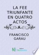 Libro de La Fe Triunfante En Quatro Autos