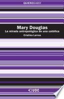 Libro de Mary Douglas. La Mirada Antropológica De Una Católica