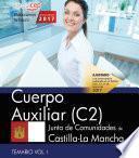Libro de Cuerpo Auxiliar (c2). Junta De Comunidades De Castilla La Mancha. Temario. Vol. I