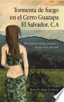 Libro de Tormenta De Fuego En El Cerro Guazapa El Salvador, C.a