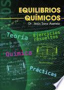 Libro de QuÍmica. Equilibrios QuÍmicos. TeorÍa, Ejercicios Resueltos Y PrÁcticas.