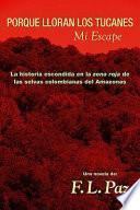 Libro de Porque Lloran Los Tucanes. Mi Escape