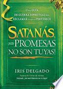 Libro de Satanas, Mis Promesas No Son Tuyas!: La Guia De Guerra Espiritual Para Reclamar Lo Que Le Pertenece