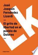 Libro de El Grito De Libertad En El Pueblo De Dolores