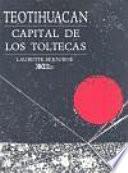 Libro de Teotihuacan, Capital De Los Toltecas