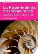 Libro de Los Museos De Ciencias Y El Consumo Cultural