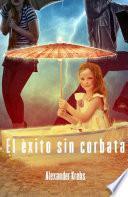 Libro de El éxito Sin Corbata: ¡conquista La Felicidad Ahora!