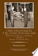Libro de Checoslovaquia Y El Cono Sur 1945 1989. Relaciones Políticas, Económicas Y Culturales Durante La Guerra Fría