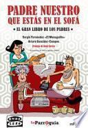 Libro de Padre Nuestro Que Estás En El Sofá: El Gran Libro De Los Padres
