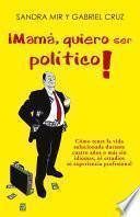Libro de ¡mamá, Quiero Ser Político!