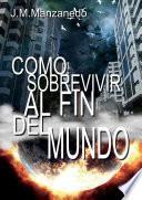 Libro de Como Sobrevivir Al Fin Del Mundo