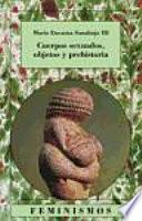 Libro de Cuerpos Sexuados, Objetos Y Prehistoria
