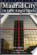 Libro de Photography: Madrid City In Low Angle Shots