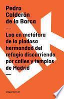 Libro de Loa En Metáfora De La Piadosa Hermandad Del Refugio Discurriendo Por Calles Y Templos De Madrid